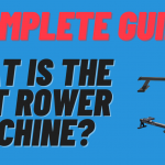 What is the Best Rower Machine? Complete Guide
