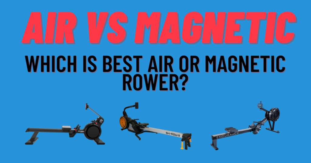 Which Is Best Air Or Magnetic Rower