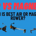 Which Is Best Air Or Magnetic Rower? - Air Vs Magnetic