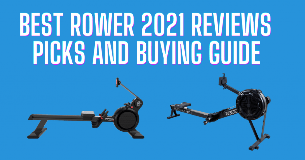 Best Rower 2021 Reviews Picks And Buying Guide