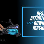 10 Best Affordable Rowing Machines For Your Home Gym