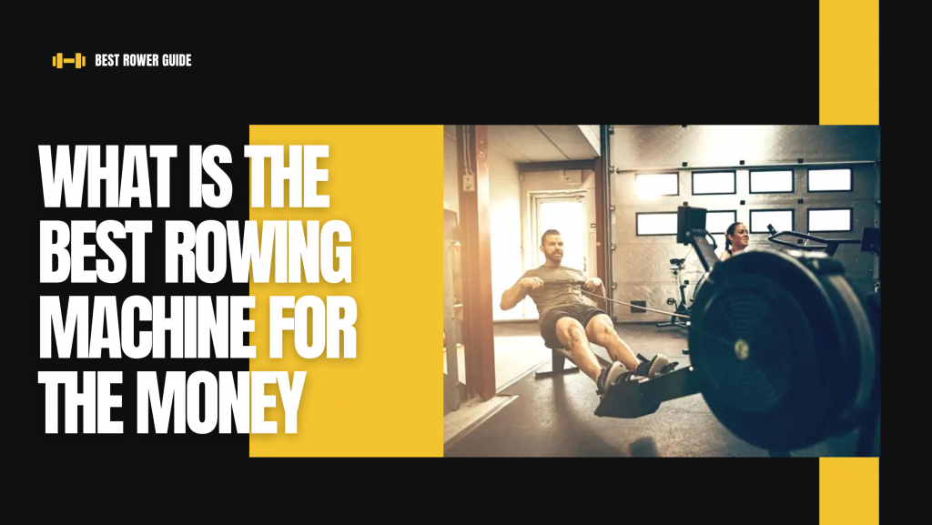 What Is The Best Rowing Machine For The Money
